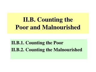 II.B. Counting the Poor and Malnourished