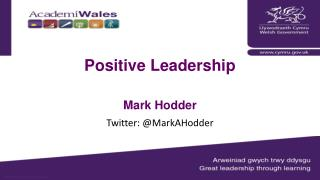Positive Leadership Mark  Hodder Twitter: @ MarkAHodder