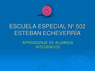 ESCUELA ESPECIAL Nº 502 ESTEBAN ECHEVERRÍA