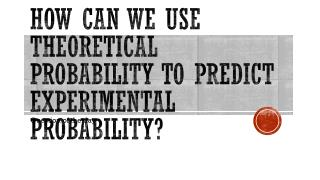 How can we use theoretical probability to predict experimental probability?