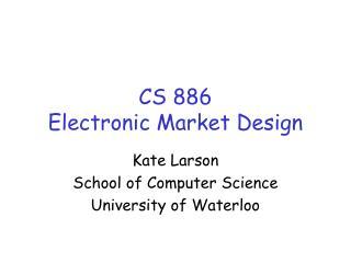 CS 886 Electronic Market Design