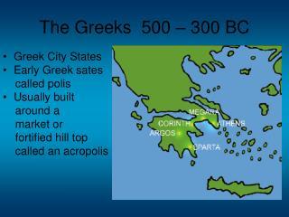 The Greeks 500 – 300 BC