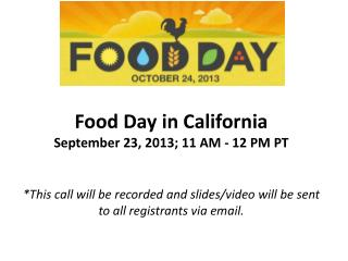 Food  Day  in California September 23, 2013; 11 AM - 12  PM P T