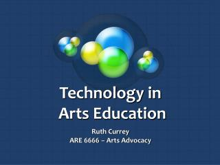 Technology in  Arts Education