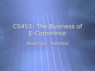 CS453: The Business of E-Commerce