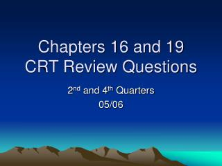 Chapters 16 and 19 CRT Review Questions