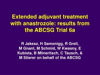 Extended adjuvant treatment with anastrozole: results from the ABCSG Trial 6a