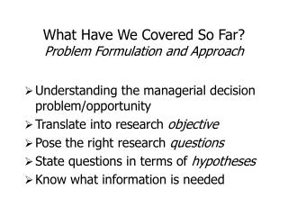 What Have We Covered So Far Problem Formulation and Approach
