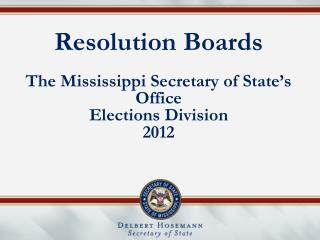 Resolution Boards The Mississippi Secretary of State's Office Elections Division 2012