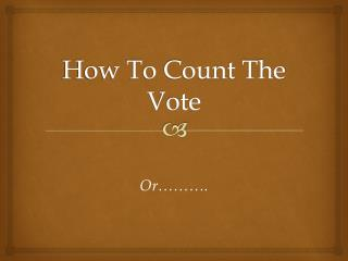How To Count The Vote