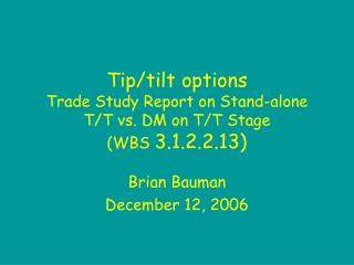 Tip/tilt options Trade Study Report on Stand-alone T/T vs. DM on T/T Stage (WBS 3.1.2.2.13)