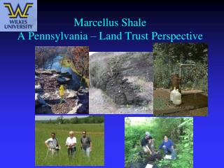Marcellus Shale A Pennsylvania – Land Trust Perspective