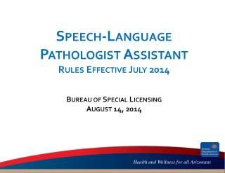 Speech-Language Pathologist Assistant Rules Effective July 2014 Bureau of Special Licensing