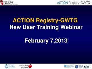 ACTION Registry-GWTG  New User Training Webinar  February 7,2013