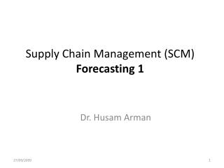 Supply Chain Management (SCM)  Forecasting 1