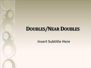Doubles/Near Doubles