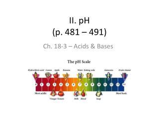 II. pH (p. 481 – 491)