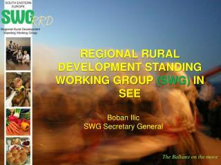 REGIONAL RURAL DEVELOPMENT STANDING WORKING GROUP (SWG) IN SEE