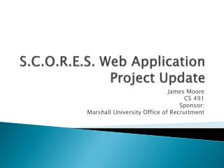 S.C.O.R.E.S. Web Application Project Update