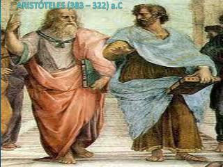 ARISTÓTELES (383 – 322) a.C