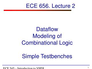 Data f low Modeling of Combinational Logic Simple Testbenches
