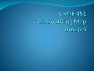 CMPE 451 Schematizing Map Group 5