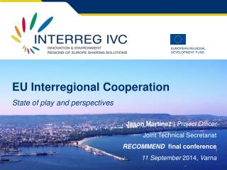 EU Interregional C ooperation State of play and perspectives Jason Martinez | Project Officer