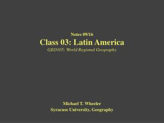 Notes 09/16 Class 03: Latin America GEO105: World Regional Geography