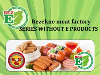 Rezekne meat factory SERIES WITHOUT E PRODUCTS