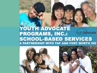 Youth Advocate Programs, Inc.:  School-Based  ServiceS A PARTNERSHIP WITH yap AND FORT WORTH ISD