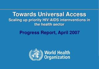Towards Universal Access Scaling up priority HIV/AIDS internventions in the health sector