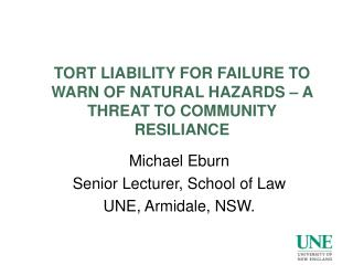 TORT LIABILITY FOR FAILURE TO WARN OF NATURAL HAZARDS – A THREAT TO COMMUNITY RESILIANCE