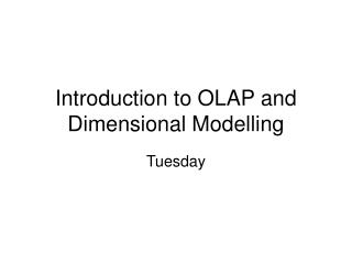 Introduction to OLAP and Dimensional Modelling