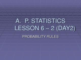 P. STATISTICS LESSON 6 – 2 (DAY2)