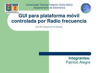 GUI para plataforma móvil controlada por Radio frecuencia ELO 330: Programación de Sistemas