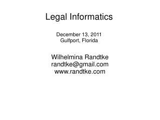 Legal Informatics December 13, 2011 Gulfport, Florida