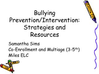 Bullying Prevention/Intervention:  Strategies and Resources