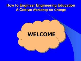 How to Engineer Engineering Education A C atalyst Workshop for Change