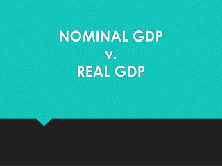NOMINAL GDP v. REAL GDP