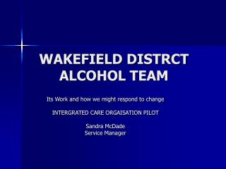 WAKEFIELD DISTRCT ALCOHOL TEAM