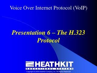 Presentation 6 – The H.323 Protocol