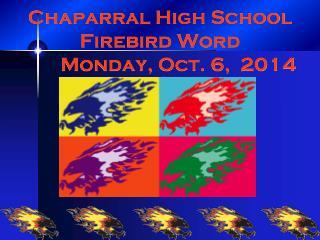 Chaparral High School Firebird Word  Monday, Oct. 6, 2014