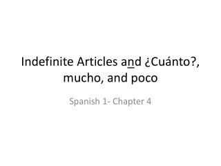 Indefinite Articles a n d ¿Cuánto?, mucho, and poco