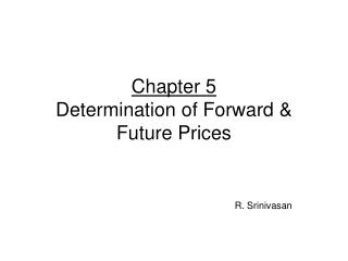 Chapter 5 Determination of Forward & Future Prices