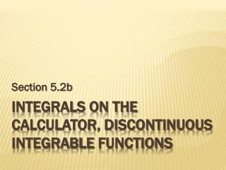 Integrals on the Calculator, discontinuous  integrable  functions