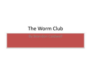 The Worm Club