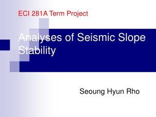ECI 281A Term Project Analyses of Seismic Slope Stability