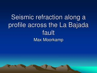 Seismic refraction along a profile across the La Bajada fault