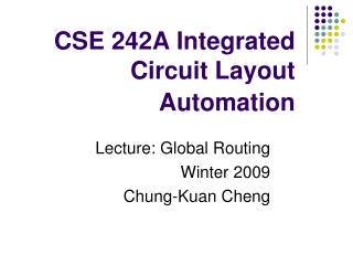 CSE 242A Integrated Circuit Layout Automation
