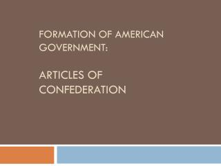 Formation of American  Government:  Articles of Confederation
